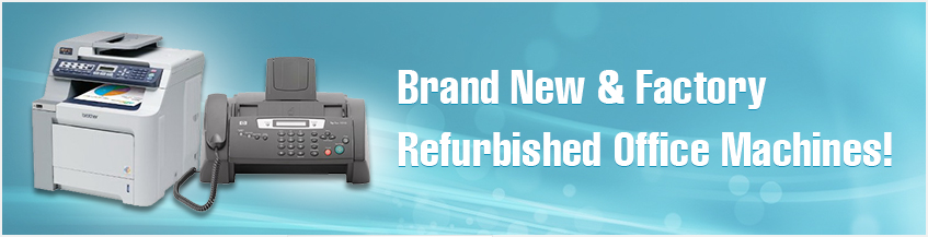 Brand New & Factory Refurbbished Office Machines!